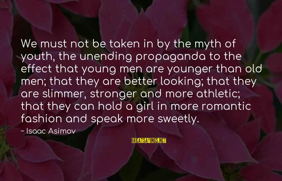 Old Age Sayings By Isaac Asimov: We must not be taken in by the myth of youth, the unending propaganda to