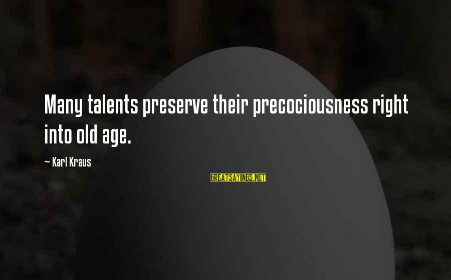 Old Age Sayings By Karl Kraus: Many talents preserve their precociousness right into old age.