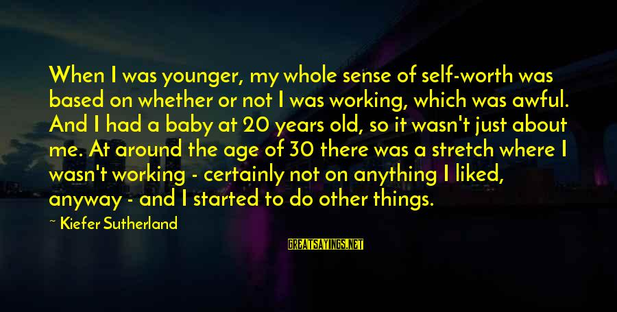 Old Age Sayings By Kiefer Sutherland: When I was younger, my whole sense of self-worth was based on whether or not