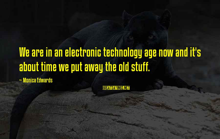 Old Age Sayings By Monica Edwards: We are in an electronic technology age now and it's about time we put away