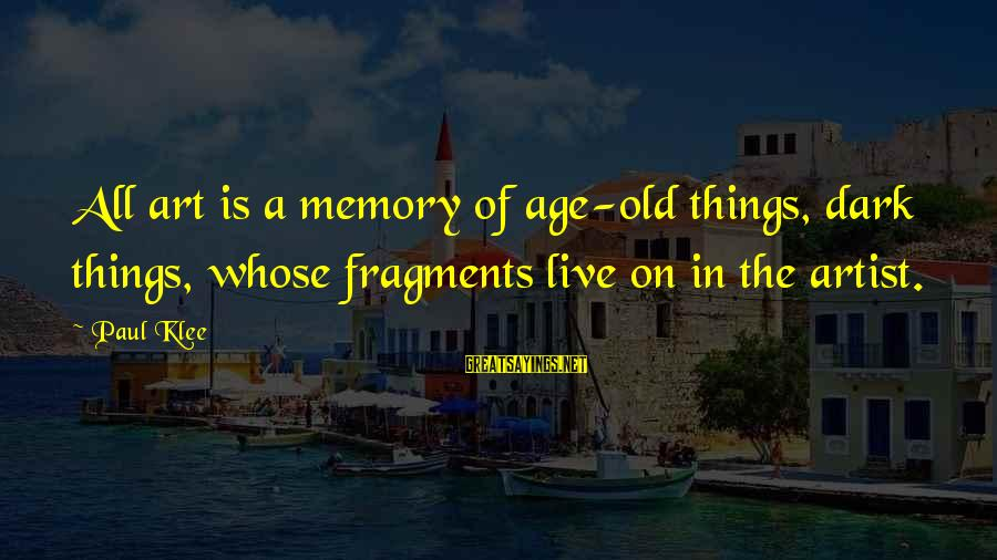 Old Age Sayings By Paul Klee: All art is a memory of age-old things, dark things, whose fragments live on in