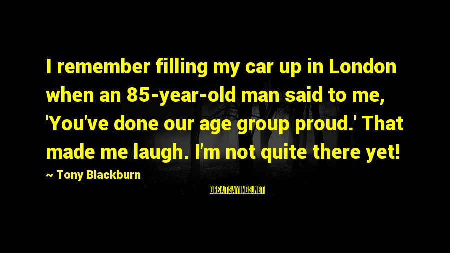 Old Age Sayings By Tony Blackburn: I remember filling my car up in London when an 85-year-old man said to me,