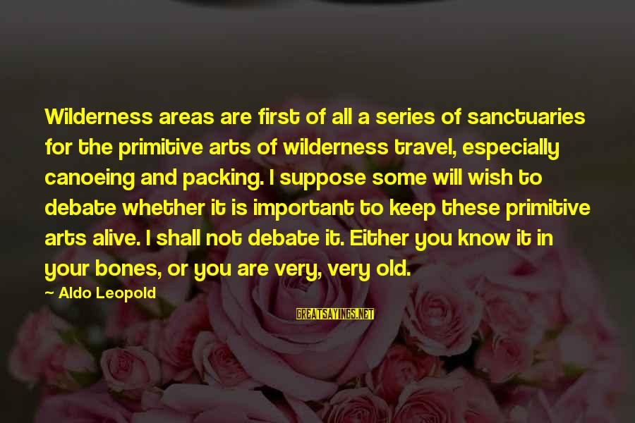 Old Camping Sayings By Aldo Leopold: Wilderness areas are first of all a series of sanctuaries for the primitive arts of