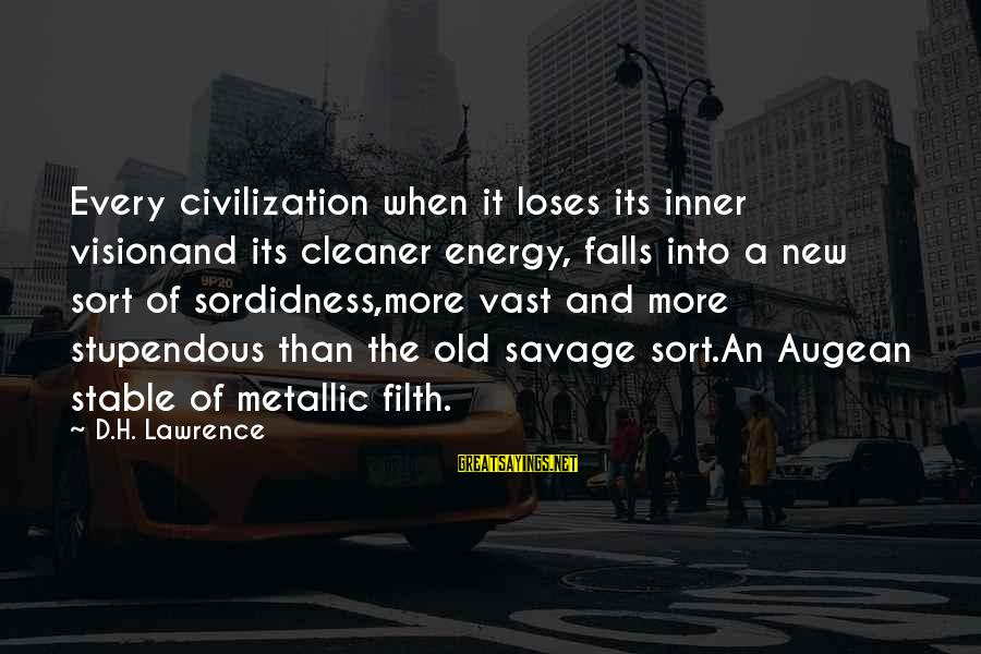 Old Filth Sayings By D.H. Lawrence: Every civilization when it loses its inner visionand its cleaner energy, falls into a new
