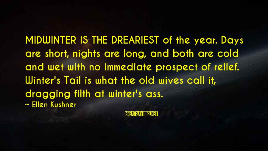 Old Filth Sayings By Ellen Kushner: MIDWINTER IS THE DREARIEST of the year. Days are short, nights are long, and both