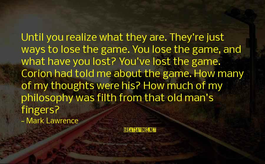 Old Filth Sayings By Mark Lawrence: Until you realize what they are. They're just ways to lose the game. You lose