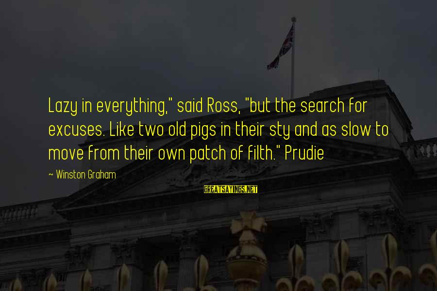 """Old Filth Sayings By Winston Graham: Lazy in everything,"""" said Ross, """"but the search for excuses. Like two old pigs in"""