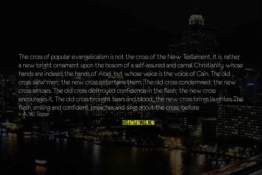 Old Hands Sayings By A.W. Tozer: The cross of popular evangelicalism is not the cross of the New Testament. It is,