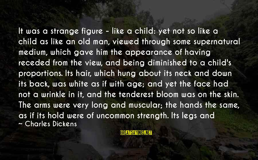 Old Hands Sayings By Charles Dickens: It was a strange figure - like a child: yet not so like a child