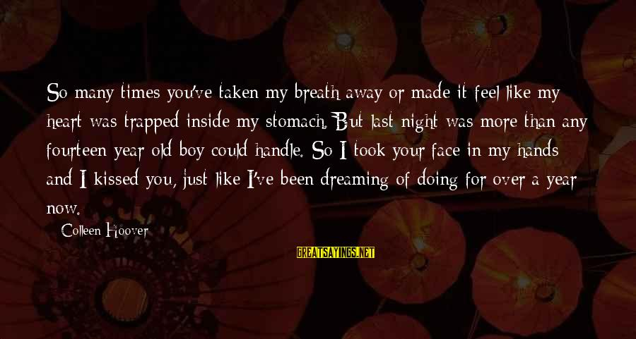 Old Hands Sayings By Colleen Hoover: So many times you've taken my breath away or made it feel like my heart
