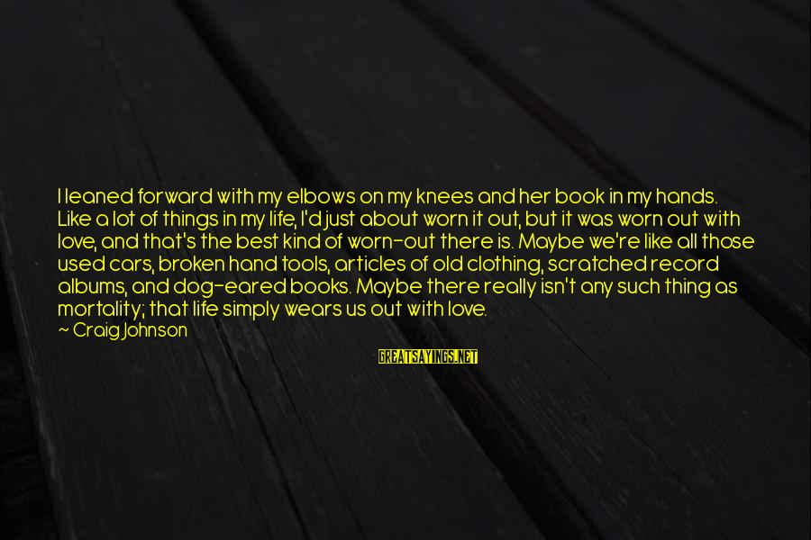 Old Hands Sayings By Craig Johnson: I leaned forward with my elbows on my knees and her book in my hands.