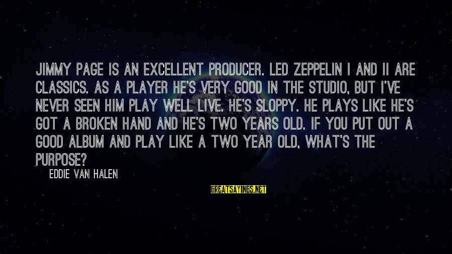 Old Hands Sayings By Eddie Van Halen: Jimmy Page is an excellent producer. Led Zeppelin I and II are classics. As a