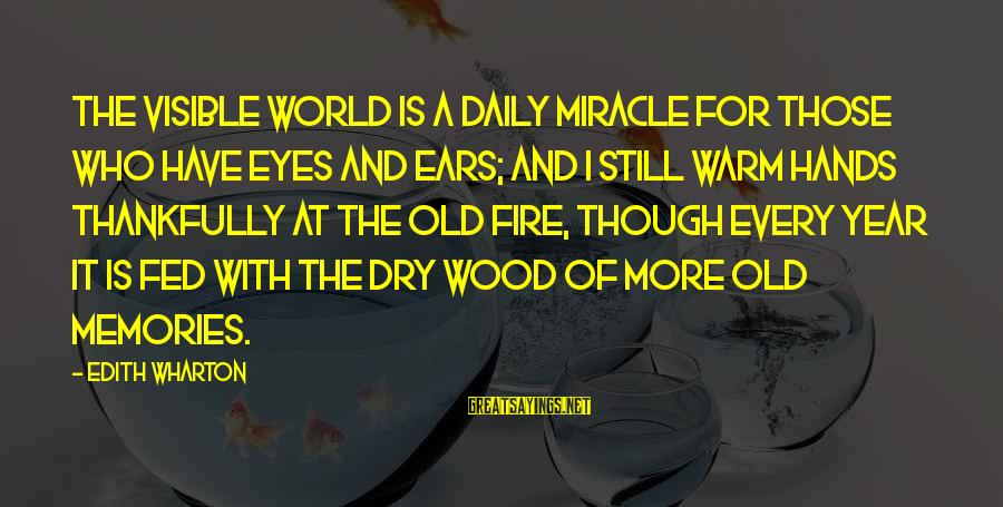 Old Hands Sayings By Edith Wharton: The visible world is a daily miracle for those who have eyes and ears; and