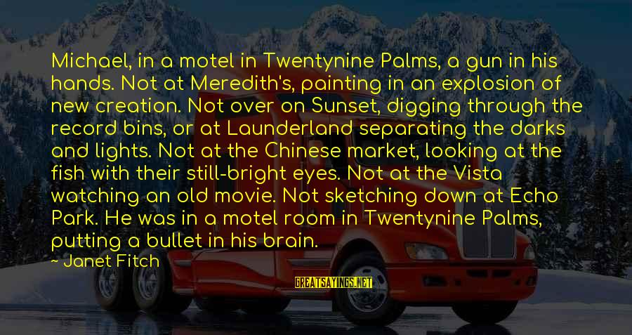 Old Hands Sayings By Janet Fitch: Michael, in a motel in Twentynine Palms, a gun in his hands. Not at Meredith's,