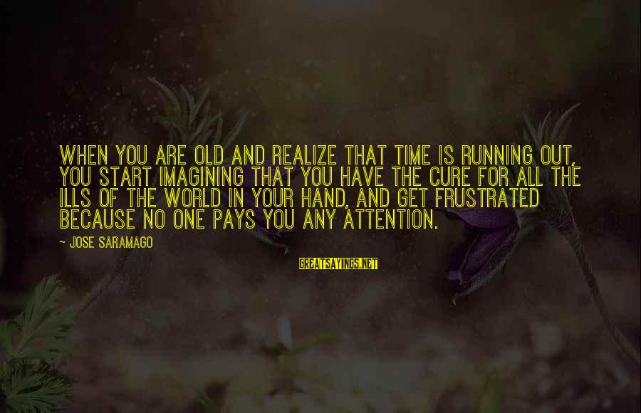 Old Hands Sayings By Jose Saramago: When you are old and realize that time is running out, you start imagining that