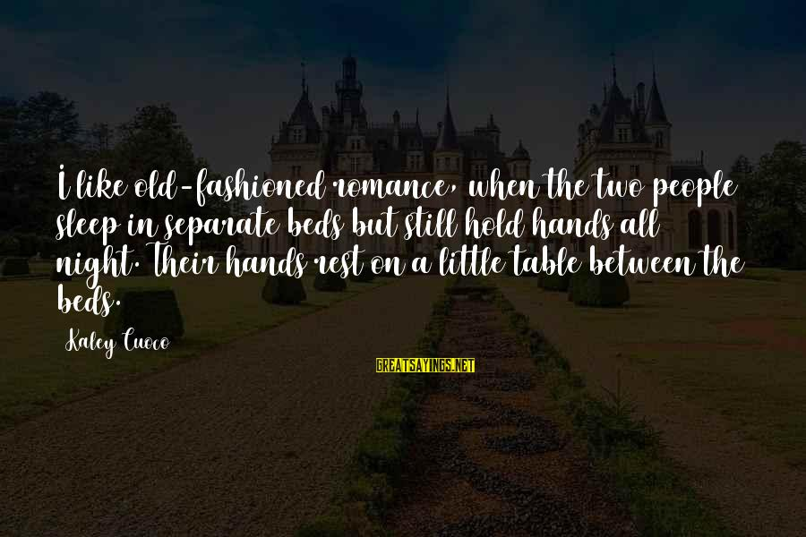 Old Hands Sayings By Kaley Cuoco: I like old-fashioned romance, when the two people sleep in separate beds but still hold