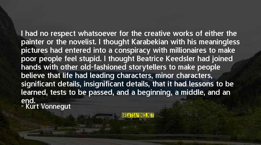 Old Hands Sayings By Kurt Vonnegut: I had no respect whatsoever for the creative works of either the painter or the