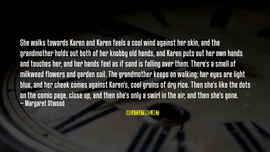 Old Hands Sayings By Margaret Atwood: She walks towards Karen and Karen feels a cool wind against her skin, and the