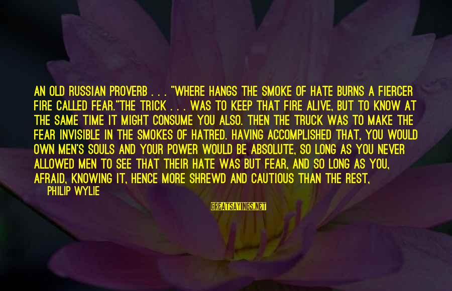 """Old Hands Sayings By Philip Wylie: An old Russian proverb . . . """"Where hangs the smoke of hate burns a"""