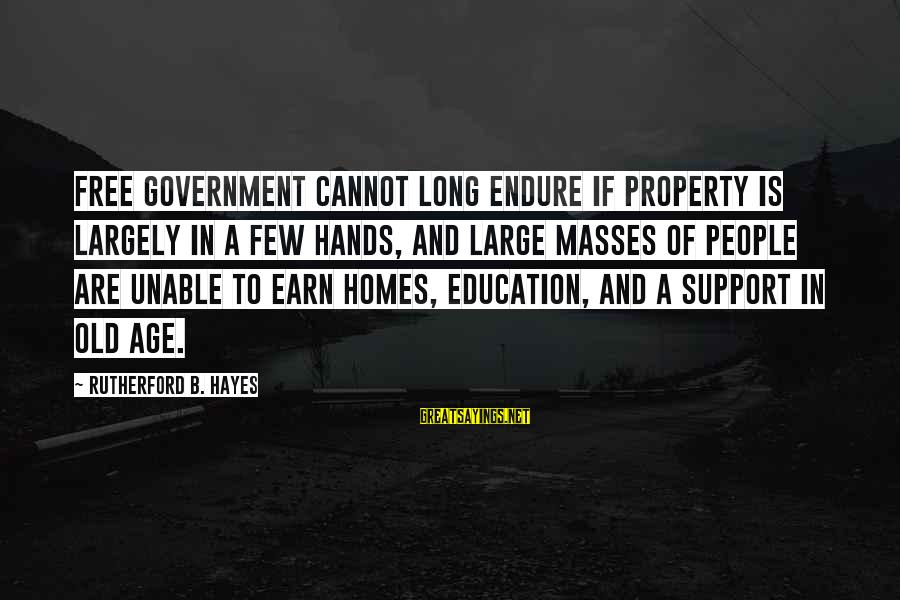 Old Hands Sayings By Rutherford B. Hayes: Free government cannot long endure if property is largely in a few hands, and large