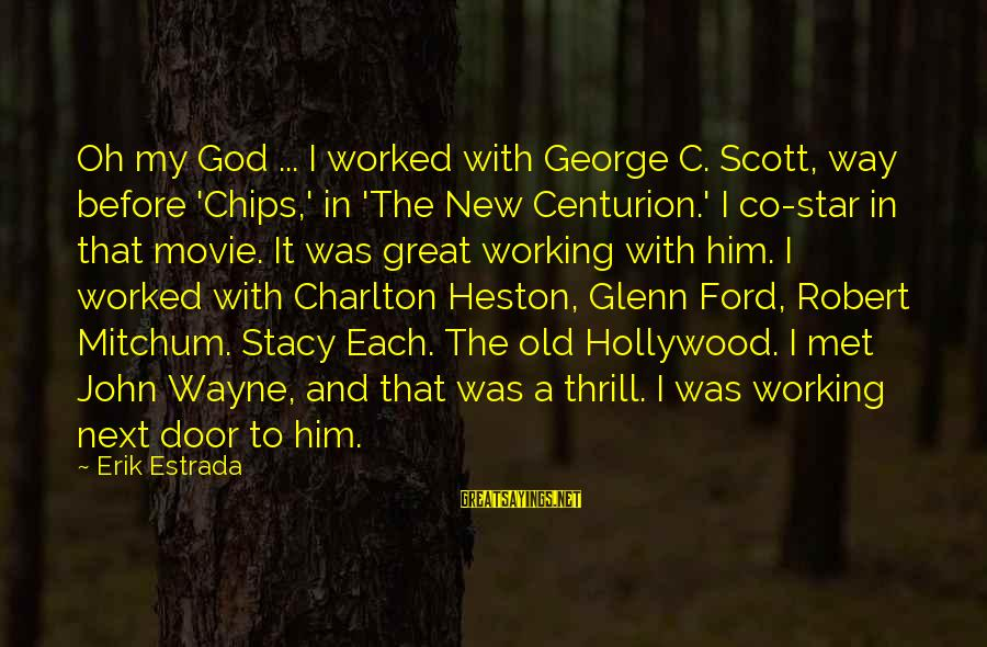 Old Hollywood Movie Star Sayings By Erik Estrada: Oh my God ... I worked with George C. Scott, way before 'Chips,' in 'The