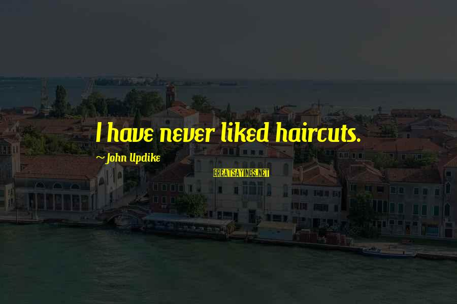 Old Hollywood Movie Star Sayings By John Updike: I have never liked haircuts.