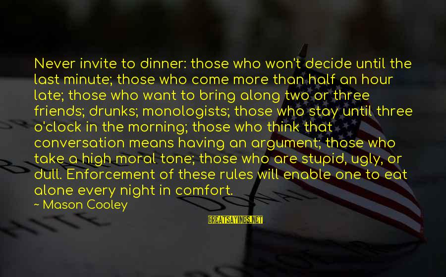 Old Hollywood Movie Star Sayings By Mason Cooley: Never invite to dinner: those who won't decide until the last minute; those who come