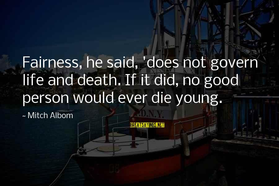 Old Hollywood Movie Star Sayings By Mitch Albom: Fairness, he said, 'does not govern life and death. If it did, no good person