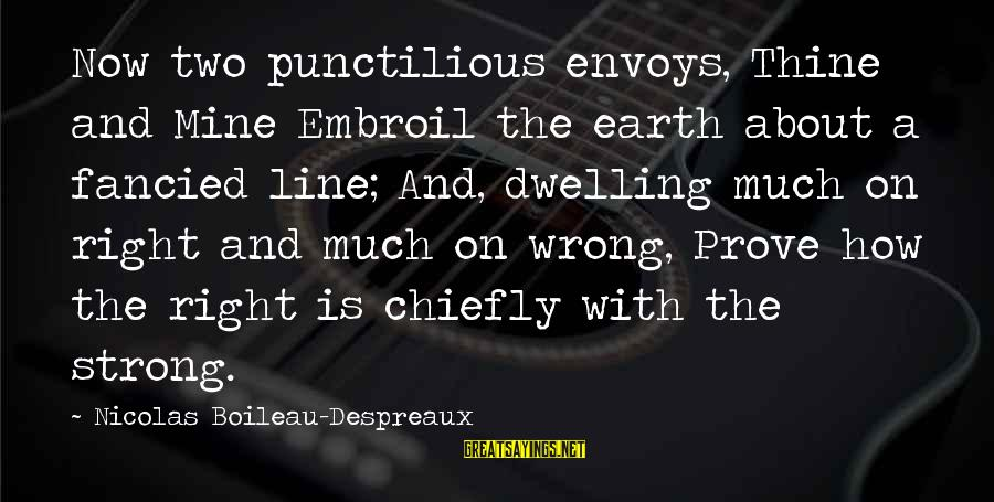Old Hollywood Movie Star Sayings By Nicolas Boileau-Despreaux: Now two punctilious envoys, Thine and Mine Embroil the earth about a fancied line; And,