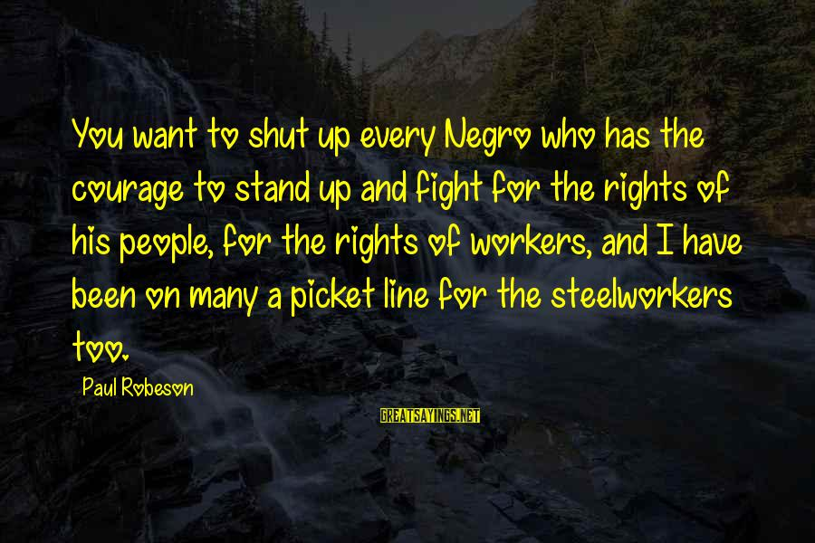 Old Hollywood Movie Star Sayings By Paul Robeson: You want to shut up every Negro who has the courage to stand up and