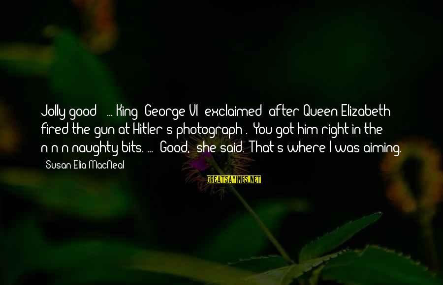 """Old Hollywood Movie Star Sayings By Susan Elia MacNeal: Jolly good!"""" ... King [George VI] exclaimed [after Queen Elizabeth fired the gun at Hitler's"""
