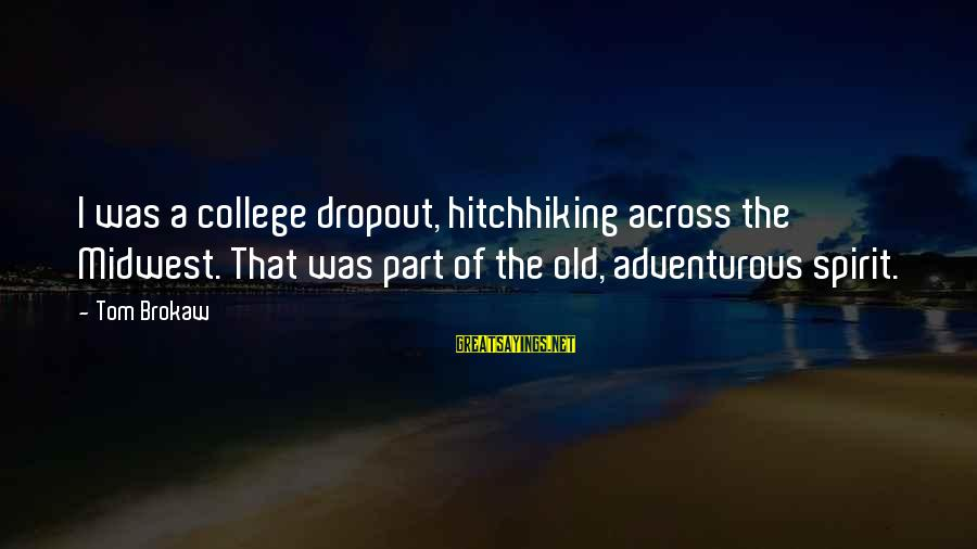 Old Midwest Sayings By Tom Brokaw: I was a college dropout, hitchhiking across the Midwest. That was part of the old,