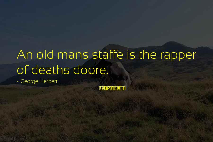 Old Rapper Sayings By George Herbert: An old mans staffe is the rapper of deaths doore.