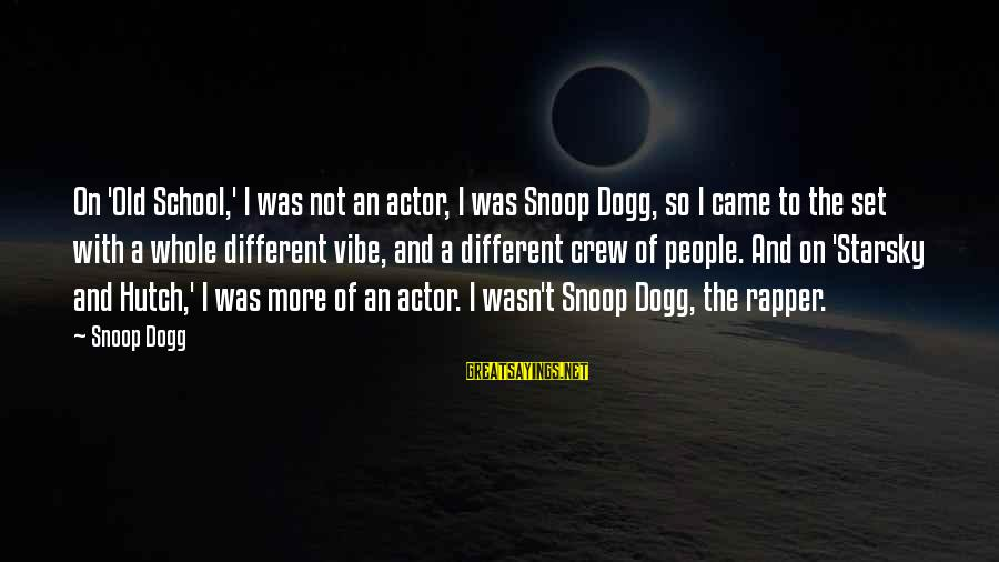 Old Rapper Sayings By Snoop Dogg: On 'Old School,' I was not an actor, I was Snoop Dogg, so I came