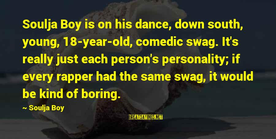 Old Rapper Sayings By Soulja Boy: Soulja Boy is on his dance, down south, young, 18-year-old, comedic swag. It's really just
