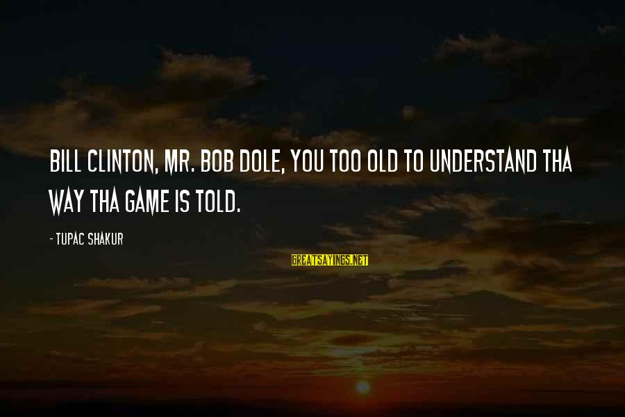Old Rapper Sayings By Tupac Shakur: Bill Clinton, Mr. Bob Dole, You too old to understand tha way tha game is