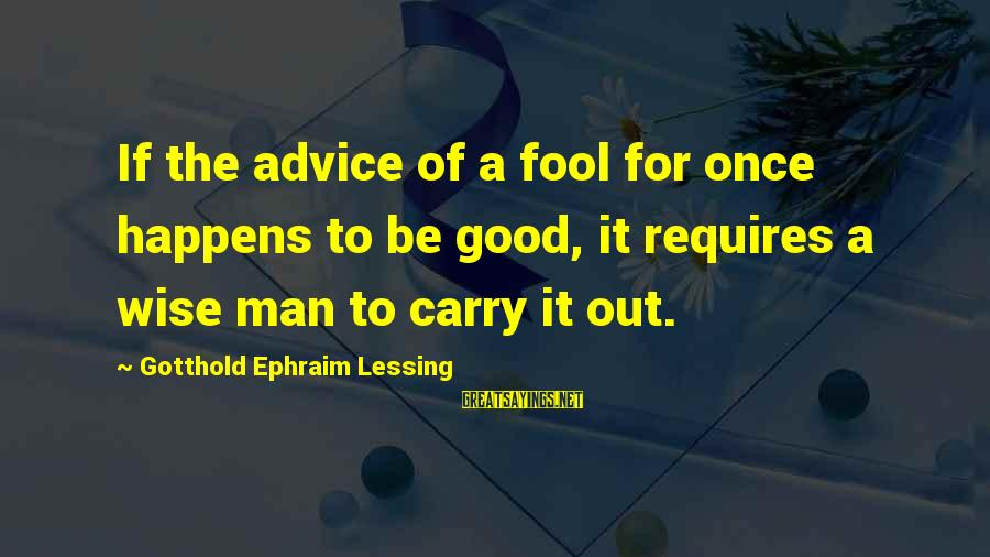Old School Mitch A Palooza Sayings By Gotthold Ephraim Lessing: If the advice of a fool for once happens to be good, it requires a