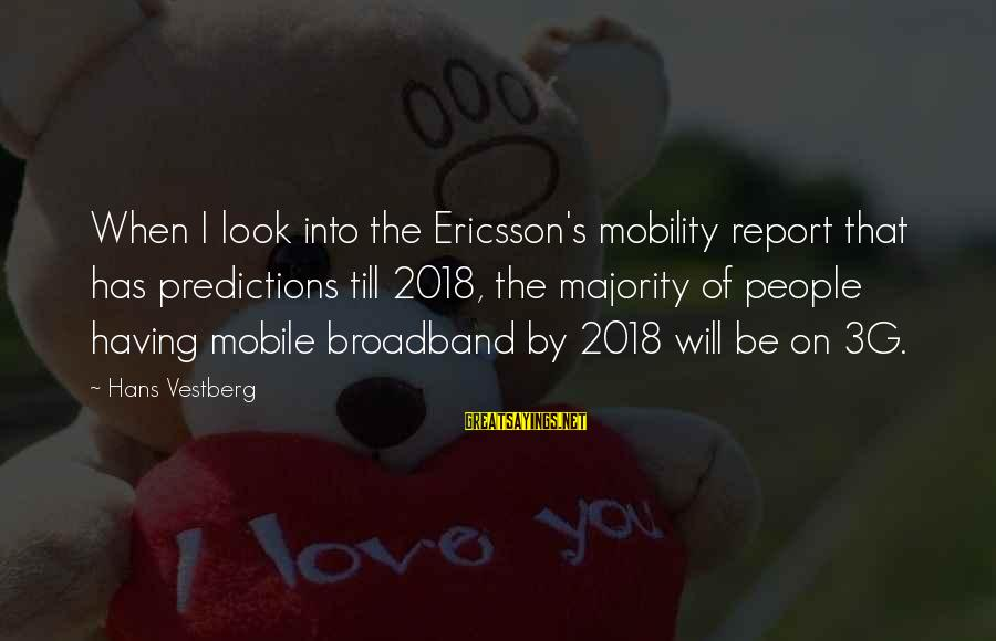 Old School Mitch A Palooza Sayings By Hans Vestberg: When I look into the Ericsson's mobility report that has predictions till 2018, the majority