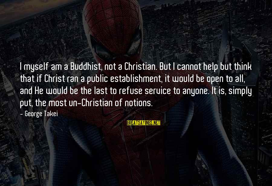 Old School Sayings And Sayings By George Takei: I myself am a Buddhist, not a Christian. But I cannot help but think that