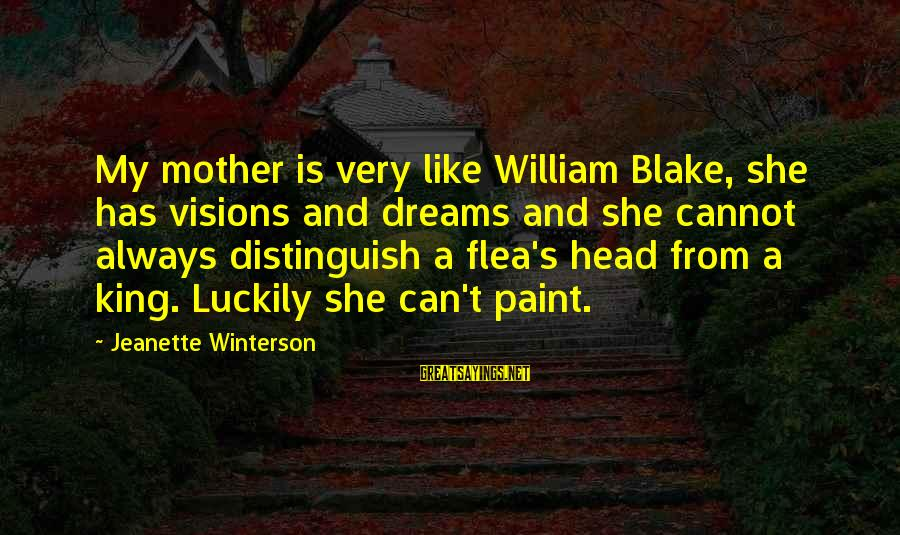 Older Sisters And Younger Brothers Sayings By Jeanette Winterson: My mother is very like William Blake, she has visions and dreams and she cannot
