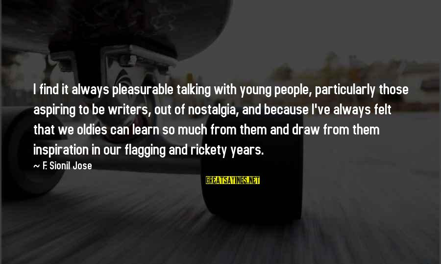 Oldies Sayings By F. Sionil Jose: I find it always pleasurable talking with young people, particularly those aspiring to be writers,