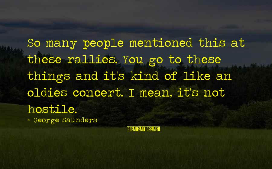 Oldies Sayings By George Saunders: So many people mentioned this at these rallies. You go to these things and it's