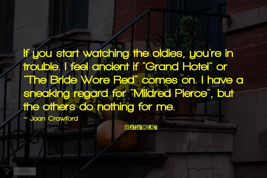"""Oldies Sayings By Joan Crawford: If you start watching the oldies, you're in trouble. I feel ancient if """"Grand Hotel"""""""