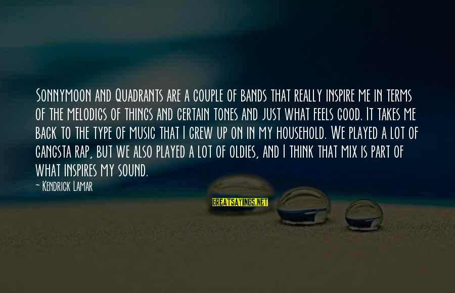 Oldies Sayings By Kendrick Lamar: Sonnymoon and Quadrants are a couple of bands that really inspire me in terms of