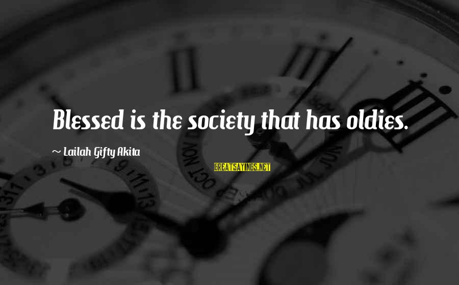 Oldies Sayings By Lailah Gifty Akita: Blessed is the society that has oldies.