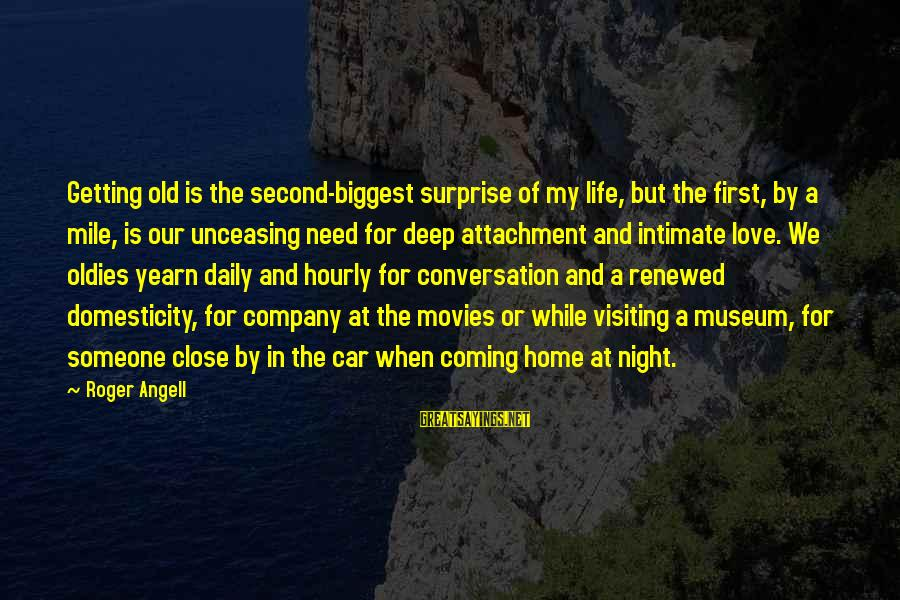 Oldies Sayings By Roger Angell: Getting old is the second-biggest surprise of my life, but the first, by a mile,