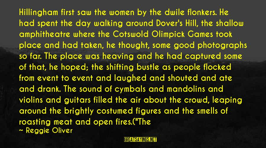 Olimpick Sayings By Reggie Oliver: Hillingham first saw the women by the dwile flonkers. He had spent the day walking
