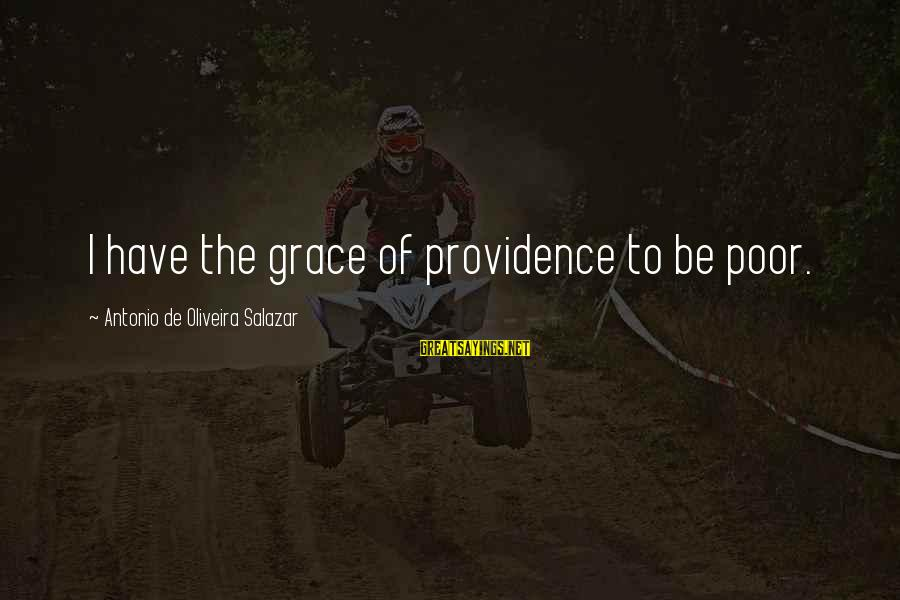 Oliveira Salazar Sayings By Antonio De Oliveira Salazar: I have the grace of providence to be poor.