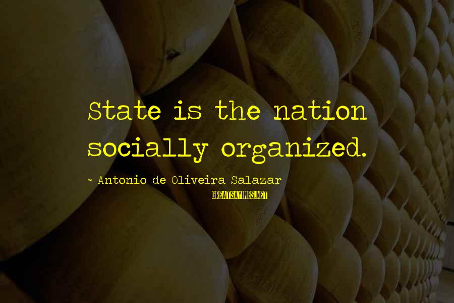 Oliveira Salazar Sayings By Antonio De Oliveira Salazar: State is the nation socially organized.