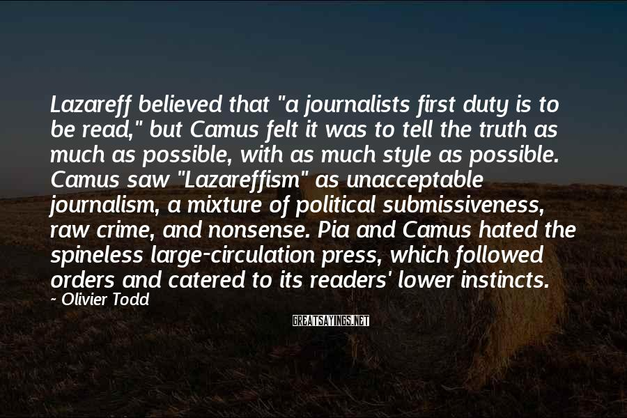 """Olivier Todd Sayings: Lazareff believed that """"a journalists first duty is to be read,"""" but Camus felt it"""